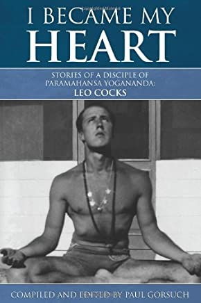 [(I Became My Heart - Stories of a Disciple of Paramahansa Yogananda: Leo Cocks)] [by: Paul Gorsuch]