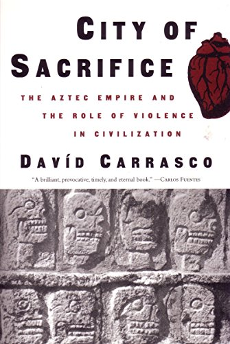 City of Sacrifice: The Aztec Empire and the Role of Violence in Civilization