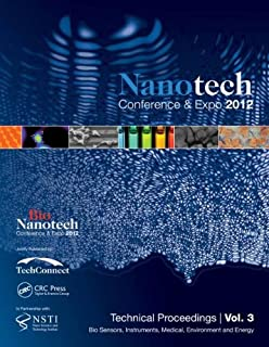 Nanotechnology 2012: Bio Sensors, Instruments, Medical, Environment and Energy: Technical Proceedings of the 2012 NSTI Nan...