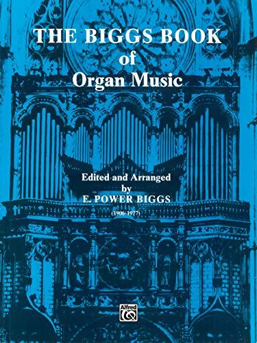 The Biggs Book of Organ Music (H. W. Gray)