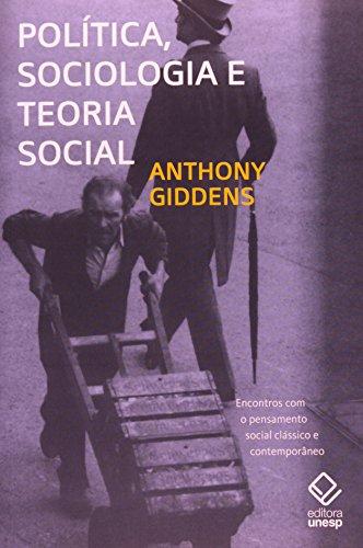 Política, sociologia e teoria social - 2ª edição: Encontros com o pensamento social clássico e contemporâneo
