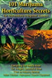 101 Marijuana Horticulture Secrets - Harvest HUGE Cannabis Crops: Growing Marijuana Indoors, Outdoors, Stealth, Equipment, Accessories & Everything You ... About How to Grow Weed (English Edition)