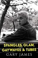 Spangles, Glam, Gaywaves & Tubes