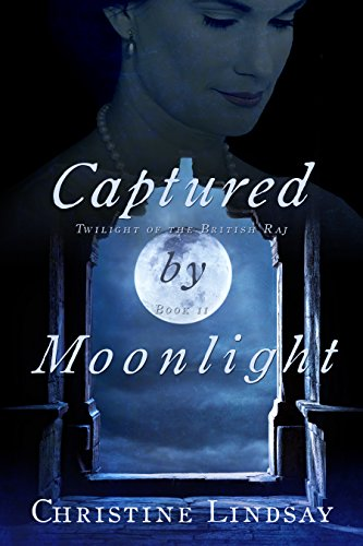 Book: Captured by Moonlight (Twilight of the British Raj) by Christine Lindsay