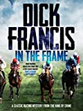 In The Frame: A classic racing mystery from the king of crime