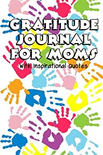 Gratitude Journal For Moms With Inspirational Quotes: A 5-Minute Journal For The Busy Mom - Colorful Handprints (Gratitude Journals For Busy People)
