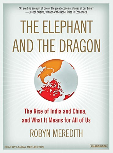 The Elephant and the Dragon: The Rise of India and China, and What It Means for All of Us