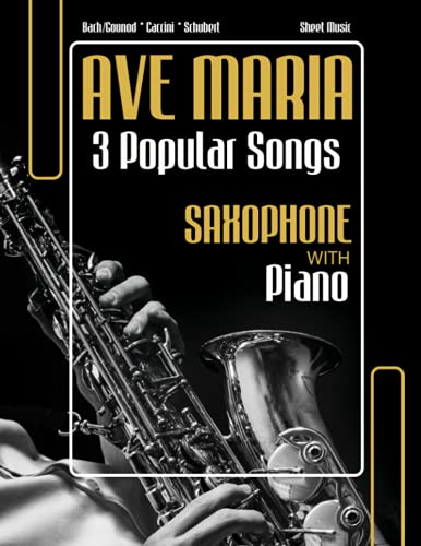 Ave Maria 3 Popular Songs Saxophone with Piano Accompaniment Bach/Gounod * Caccini * Schubert Sheet Music: Wedding or Funeral Ceremony * Beautiful ... Medium Difficulty * Audio Online * BIG Notes