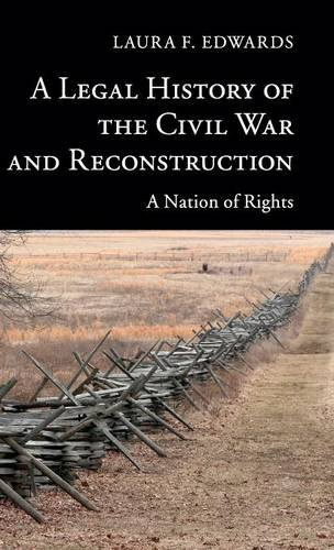 A Legal History of the Civil War and Reconstruction: A Nation of Rights (New Histories of American Law)