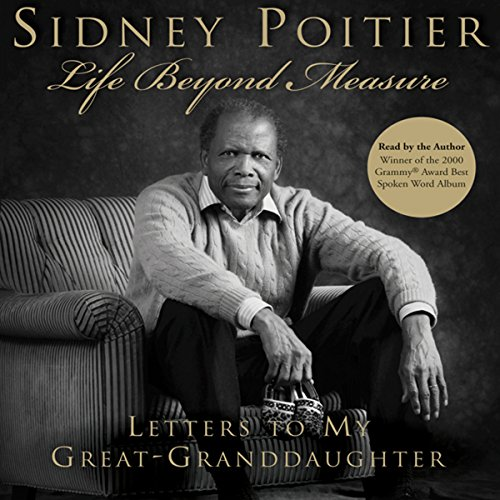 Life Beyond Measure     Letters to My Great-Granddaughter              By:                                                                                                                                 Sidney Poitier                               Narrated by:                                                                                                                                 Sidney Poitier                      Length: 10 hrs and 2 mins     39 ratings     Overall 4.1
