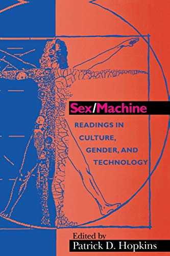 Sex/Machine: Readings in Culture, Gender, and Technology (Philosophy of Technology)