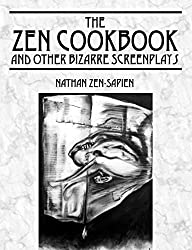 THE ZEN COOKBOOK and Other Bizarre Screenplays