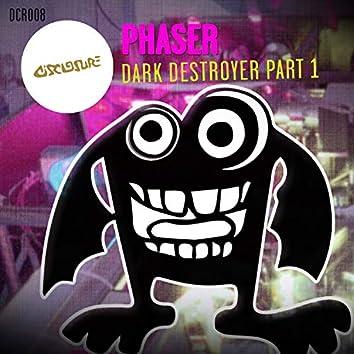 Dark Destroyer Pt. 1