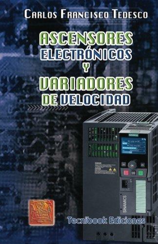 Ascensores Electr??nicos y Variadores de Velocidad (Spanish Edition) by Carlos Francisco Tedesco...