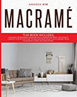 Macramé: THIS BOOK INCLUDES: Macramé for Beginners, Macramé Knots, Macramé Patterns. The Ultimate Complete step-by-step Guide to Make Macramé Projects with Modern Tricks to Decor in a Simple and Creative Way.