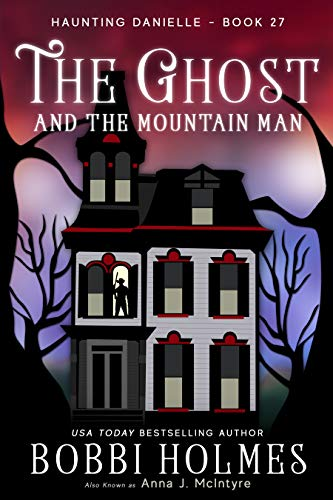 The Ghost and the Mountain Man (Haunting Danielle Book 27) by [Bobbi Holmes, Anna J McIntyre, Elizabeth Mackey]