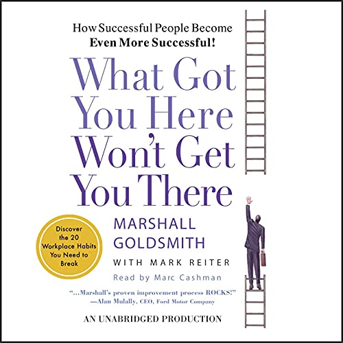 What Got You Here Won't Get You There Audiobook By Marshall Goldsmith, Mark Reiter cover art