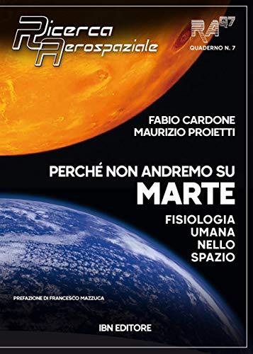Perché non andremo su Marte: Fisiologia umana nello spazio. Ricerca Aerospaziale Quaderno n. 7 (Italian Edition)