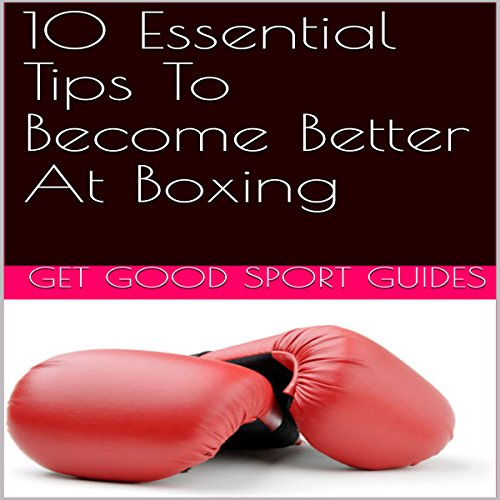 10 Essential Tips to Become Better at Boxing cover art