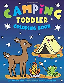 Camping Toddler Coloring Book: ABC Activity Book for Preschool & Kindergarten Kids! Ages 1, 2, 3, 4, & 5 Year Old - Alphabet Activities, Letters, ... ABC's Coloring Book for Boys & Girls!