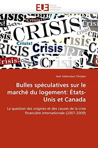 Bulles spéculatives sur le marché du logement: États-Unis et Canada: La question des origines et des causes de la crise financière internationale (2007-2009) (Omn.Univ.Europ.)