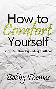 How to Comfort Yourself: and Fifteen Other Expository Outlines by [Bobby Thomas]