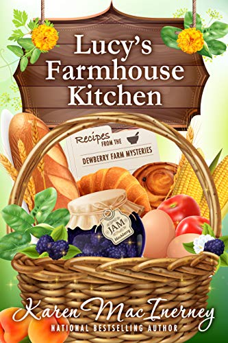 Lucy's Farmhouse Kitchen: Recipes from the Dewberry Farm Mysteries by [Karen MacInerney]