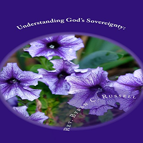 Understanding God's Sovereignty     A Key to Understanding the Complexities of Our World              By:                                                                                                                                 Rev. Byran C. Russell                               Narrated by:                                                                                                                                 Steve Stansell                      Length: 8 hrs and 19 mins     1 rating     Overall 5.0