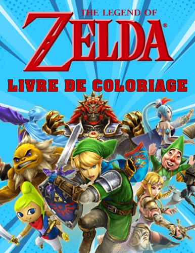 The Legend of Zelda Livre de Coloriage: 35+ images de The Legend of Zelda pour aider les enfants et les fans à se détendre et à se relaxer. Images de haute qualité et pages géantes