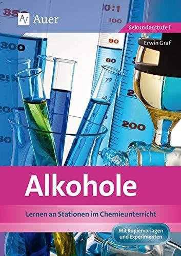 Alkohole: Lernen an Stationen im Chemieunterricht (9. und 10. Klasse)
