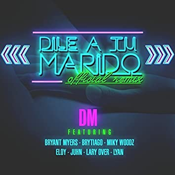Dile a Tu Marido (Remix) [feat. Brytiago, Bryant Myers, Eloy, Lary Over, Lyan, Miky Woodz & Juhn]