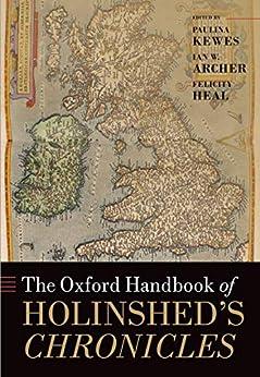 The Oxford Handbook of Holinshed's Chronicles (Oxford Handbooks) (English Edition) par [Paulina Kewes, Ian W. Archer, Felicity Heal]