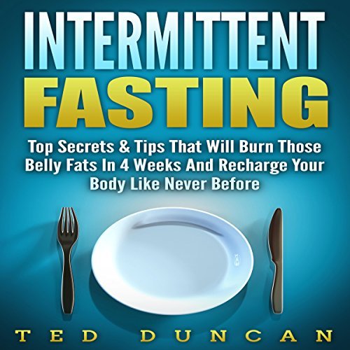 Intermittent Fasting: Top Secrets & Tips That Will Have You Lose Belly Fats in 4 Weeks and Recharge Your Body Like Never Before audiobook cover art