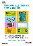 Aprenda eletrônica com Arduino: Um guia ilustrado de eletrônica para iniciantes...