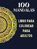 100 mandalas, libro para colorear para adultos: Relajación mental, diseños de mandalas para aliviar el estrés, un libro para colorear para adultos con 100 MANDALAS