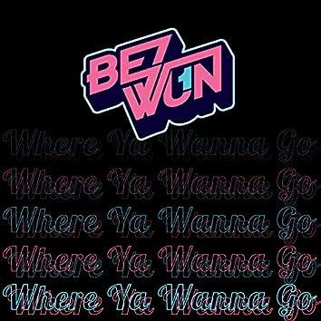 Where Ya Wanna Go