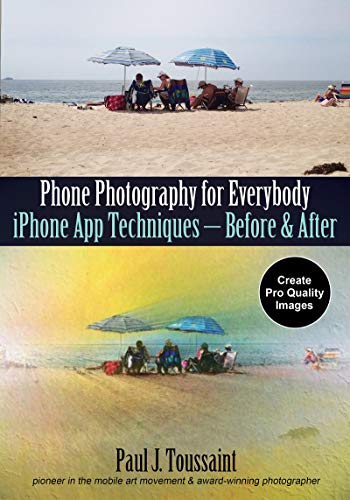 Phone Photography for Everybody: iPhone App Techniques--Before & After (Phone Photography for Everybody Series)