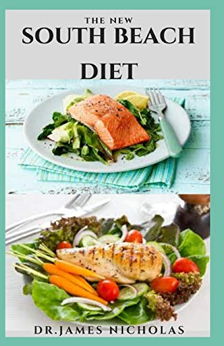 THE NEW SOUTH BEACH DIET: Pro & Cons Of The South Beach Diet With Delicious Over 30 Breakfast, Lunch, Dinner and Dessert Recipes for a healthy weight loss