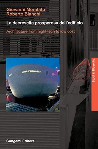 La decrescita prosperosa dell'edificio: Architecture from hight tech to low cost (Italian Edition)