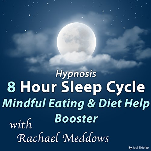 Hypnosis 8 Hour Sleep Cycle: Mindful Eating & Diet Help Booster audiobook cover art