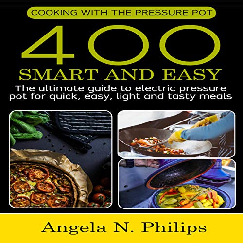 Cooking with Electric Pressure Pot: 400 Smart and Easy Recipes of Good Tasty and Light Meals: The Ultimate Guide with Step by Step Directions for Electric Pressure Pot Every Day Recipes