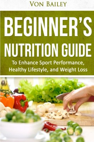Nutrition: Beginners' Nutrition guide to Enhance Sport Performance, Healthy Lifestyle, and Weight Loss (Exercise, Health