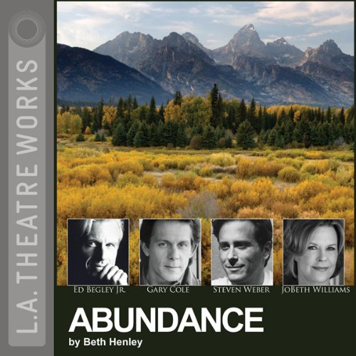 Abundance                   By:                                                                                                                                 Beth Henley                               Narrated by:                                                                                                                                 JoBeth Williams,                                                                                        Ed Begley Jr.,                                                                                        Amy Madigan,                   and others                 Length: 1 hr and 43 mins     1 rating     Overall 5.0