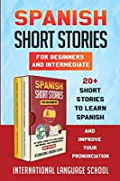 Spanish Short Stories for Beginners and Intermediate (New Version): 20+ Short Stories to Learn Spanish and Improve Your Pronunciation