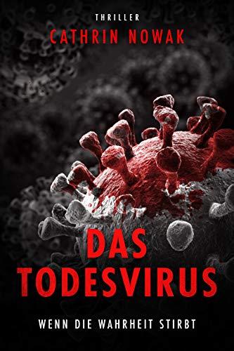 Das Todesvirus: Wenn die Wahrheit stirbt (Thriller)