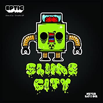 Slime City / Trouble