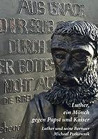 Luther, ein Moench gegen Papst und Kaiser: Luther und seine Bornaer