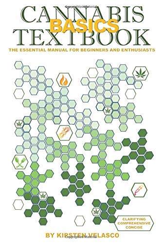 CANNABIS BASICS TEXTBOOK: THE ESSENTIAL MANUAL FOR BEGINNERS AND ENTHUSIASTS