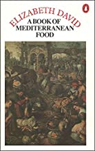 A Book of Mediterranean Food (Penguin Cookery Library) by Elizabeth David (1988-01-05)