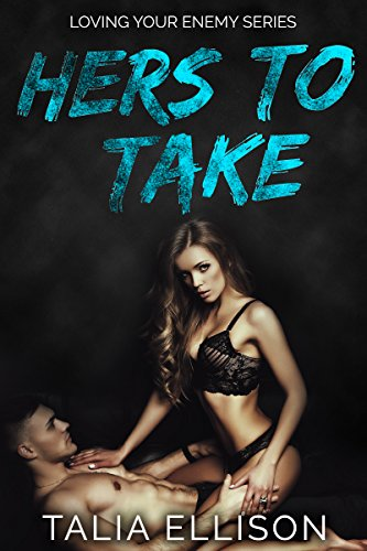 Hers to Take (Loving Your Enemy Book 1) by [Talia Ellison]
